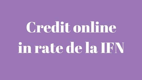 Credit online in rate de la IFN