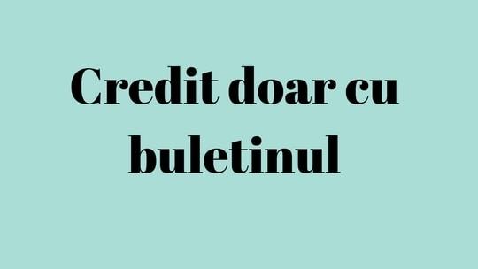 Credit doar cu buletinul in rate lunare