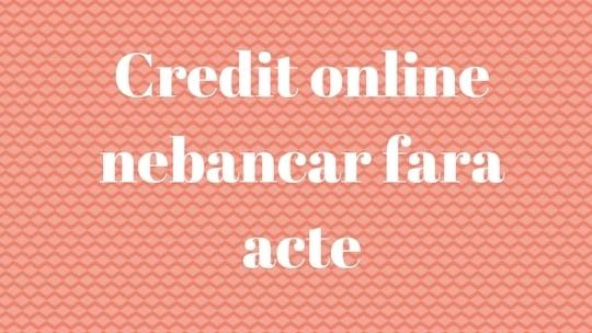Credit online nebancar fara acte