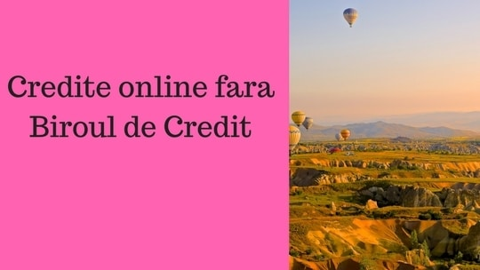 Credite online fara Biroul de Credit
