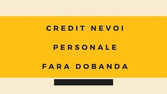 Credit nevoi personale fara dobanda