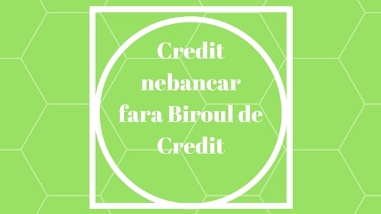 Credit rapid nebancar fara interogare in Biroul de Credit